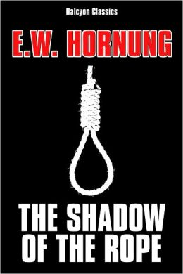 The Shadow of the Rope by E.W. Hornung