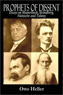 PROPHETS OF DISSENT - Essays on Maeterlinck, Strindberg, Nietzsche and Tolstoy