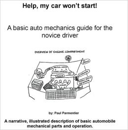 Help! My Car Won't Start- A Basic Auto Mechanics Guide for the Novice Driver