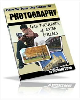 How To Turn The Hobby Of PHOTOGRAPHY Into THOUSANDS Of EXTRA DOLLARS For YOU!
