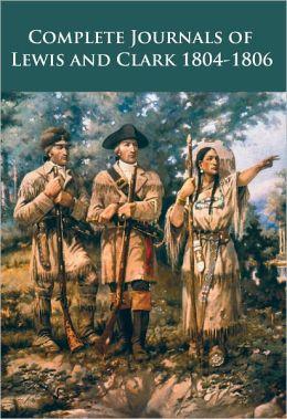 Complete Journals of Lewis and Clark 1804-1806
