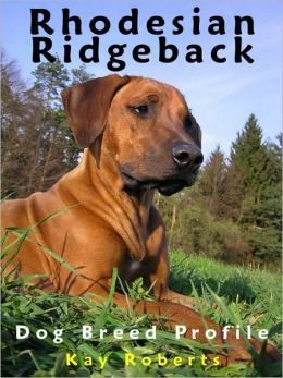 Rhodesian Ridgeback Dog Breed Profile (French Edition)