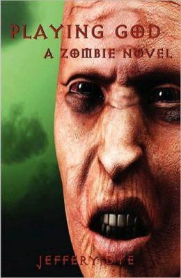 Playing God: A Zombie Novel