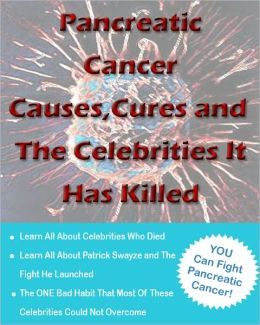 Pancreatic Cancer Causes and Cures and The Celebrities It Has Killed
