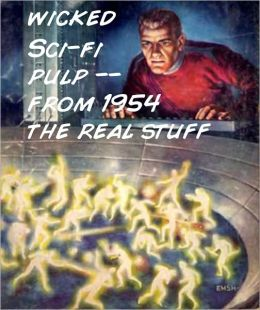 Wicked Sci-Fi Pulp: From 1954 The Real Stuff