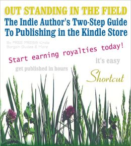 OUT STANDING IN THE FIELD: The Indie Author's Two-Step Guide to Publishing In Amazon's Kindle Store