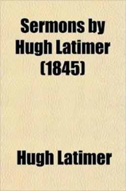 Sermons by Hugh Latimer