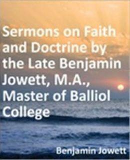 Sermons on Faith and Doctrine by the Late Benjamin Jowett, M.A., Master of Balliol College