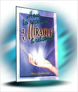 How To Receive A Miracle And Retain It