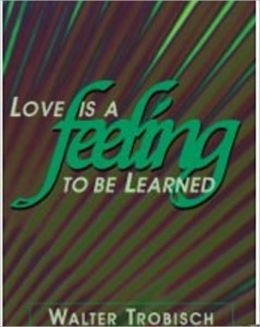 Love Is a Feeling to Be Learned