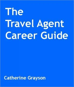 The Travel Agent Career Guide