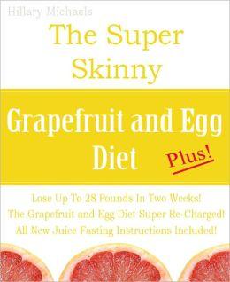 The Super Skinny Grapefruit and Egg Diet Plus!