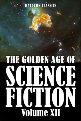 The Golden Age of Science Fiction: An Anthology of 50 Short Stories Volume XII
