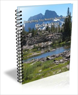 Backpacking Essentials: Everything You Need to Know About Backpacking