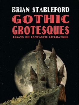 Gothic Grotesques: Essays on Fantastic Literature