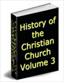 History of the Christian Church, Volume III: Nicene and Post-Nicene Christianity. A.D. 311-600