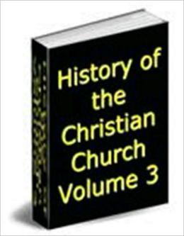 History of the Christian Church, Volume III: Nicene and Post-Nicene Christianity. A.D. 311-600