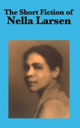 THE SHORT FICTION OF NELLA LARSEN