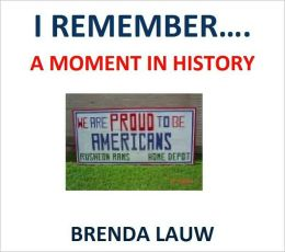 I REMEMBER......A MOMENT IN HISTOEY