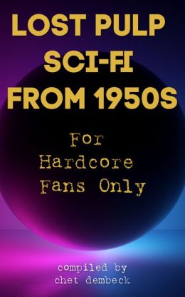 Lost Pulp Sci-Fi from 1950s for Hardcore Fans Only
