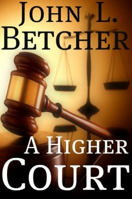 A Higher Court, One Man's Search for the Truth of God's Existence