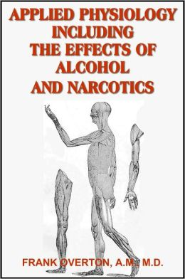 Applied Physiology Including the Effects of Alcohol and Narcotics