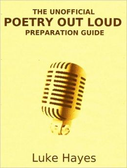 The Unofficial Poetry Out Loud Preparation Guide