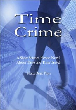 Time Crime: A Short Science Fiction Novel About Time and Time Travel