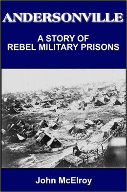 Andersonville: A Story of Rebel Military Prisons -Vol I-IV