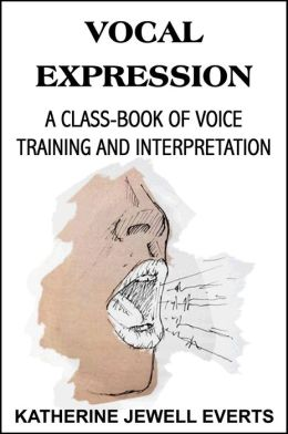 Vocal Expression, A Class-Book of Voice Training and Interpretation