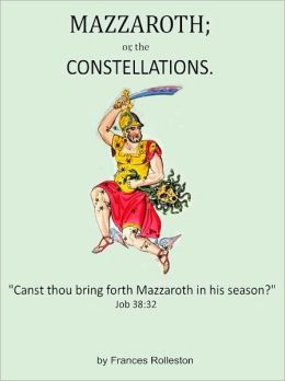 MAZZAROTH; or, the Constellations and MIZRAIM; or, Astronomy of Egypt