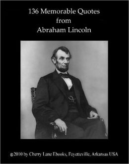 136 Memorable Quotes from Abraham Lincoln