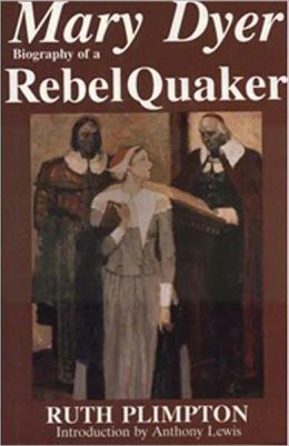 MARY DYER Biography of a Rebel Quaker