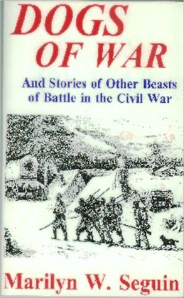 DOGS OF WAR And Stories of Other Beasts of Battle in the Civil War
