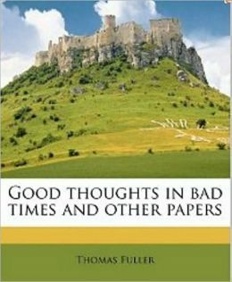 Good Thoughts in Bad Times and Other Papers