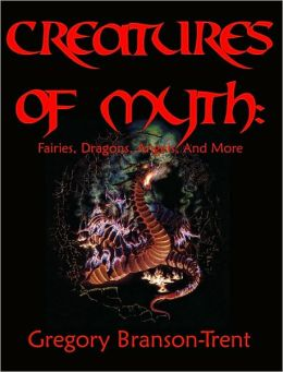 Creatures of Myth: Fairies, Dragons, Angels, and More
