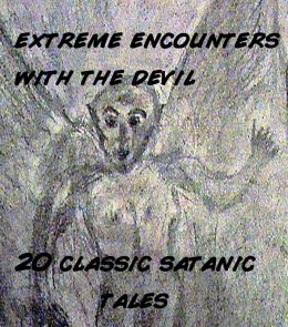 Extreme Encounters with the Devil: 20 Satanic Tales