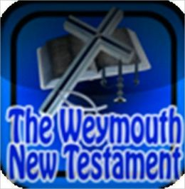 The Holy Bible: Weymouth New Testament