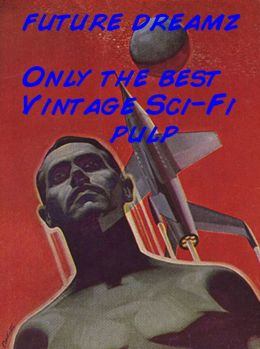 Future Dreamz: More of the Best Sci-Fi Pulp
