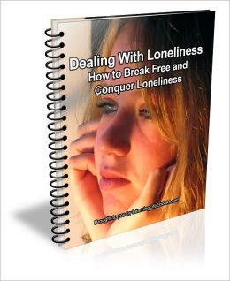 Dealing With Loneliness: How to Break Free and Conquer Loneliness