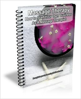 Massage Therapy: How to Start Your Own Business As A Massage Therapist