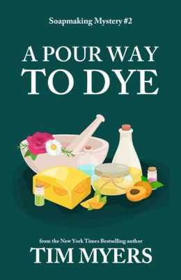 A Pour Way to Dye (Soapmaking Mystery #2)