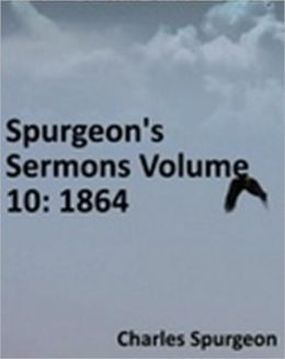 Spurgeon's Sermons Volume 10: 1864