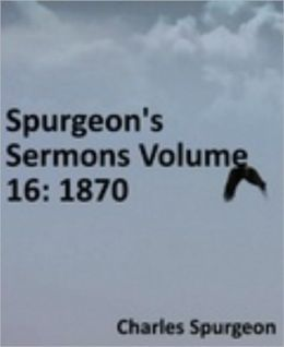 Spurgeon's Sermons Volume 16: 1870