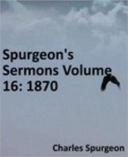 Spurgeon's Sermons Volume 16: 1870