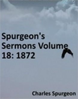Spurgeon's Sermons Volume 18: 1872