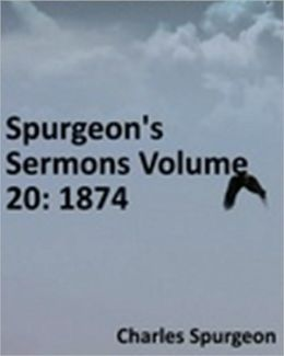 Spurgeon's Sermons Volume 20: 1874