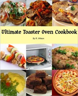 Ultimate Toaster Oven Cookbook
