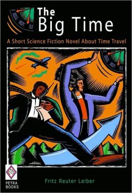 The Big Time: A Short Science Fiction Novel About Time Travel