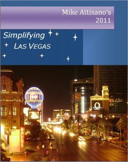 Simplifying Las Vegas 2011 (A Travel Guide for Everyone)
